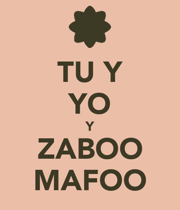 TU Y YO Y ZABOO MAFOO