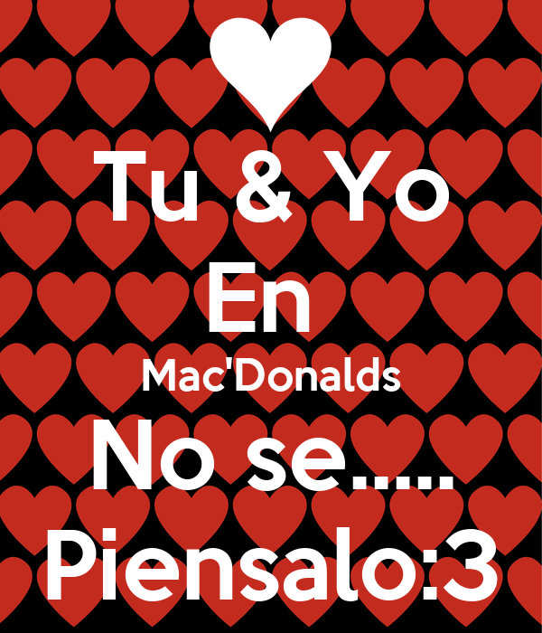 Tu & Yo En  Mac'Donalds No se..... Piensalo:3