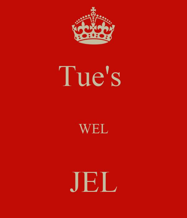 Tue's   WEL  JEL