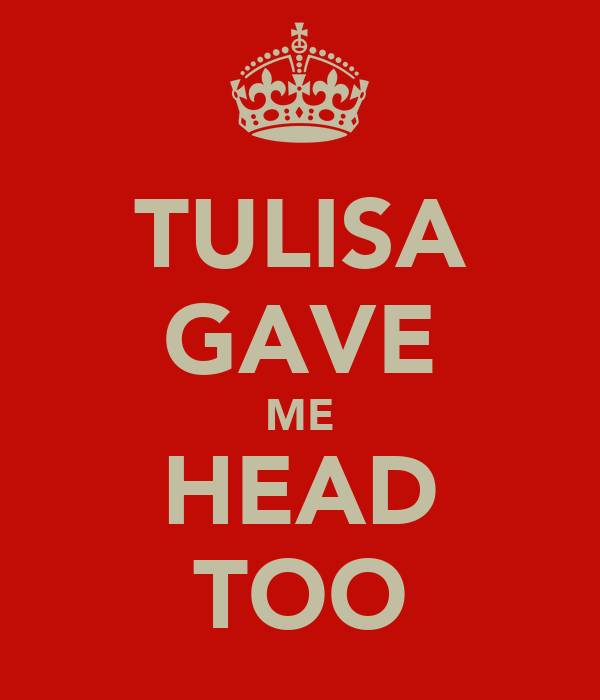 TULISA GAVE ME HEAD TOO