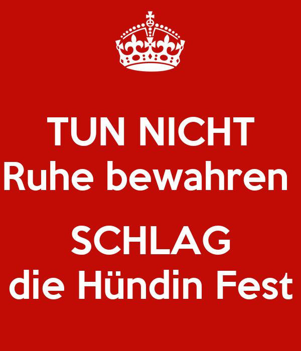 TUN NICHT Ruhe bewahren   SCHLAG die Hündin Fest