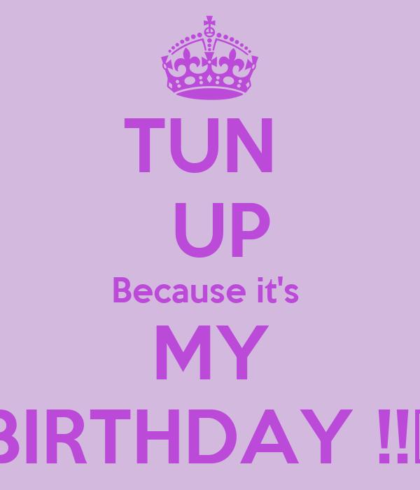 TUN   UP Because it's  MY BIRTHDAY !!🎉