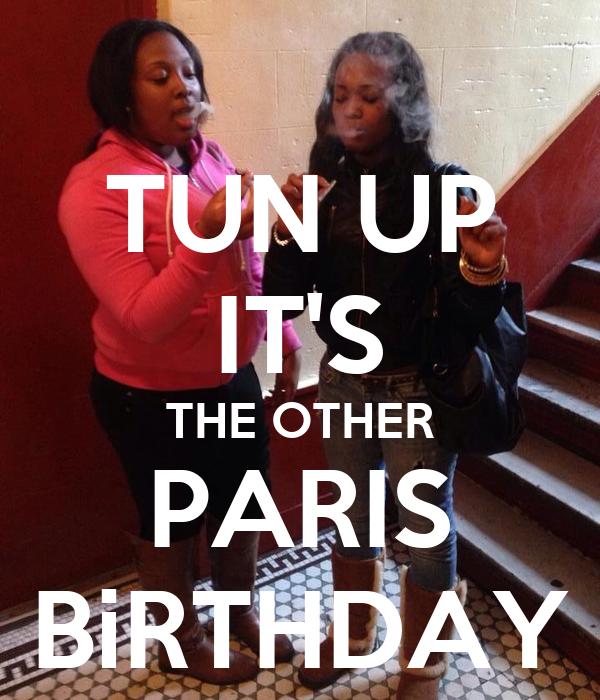 TUN UP IT'S THE OTHER PARIS BiRTHDAY