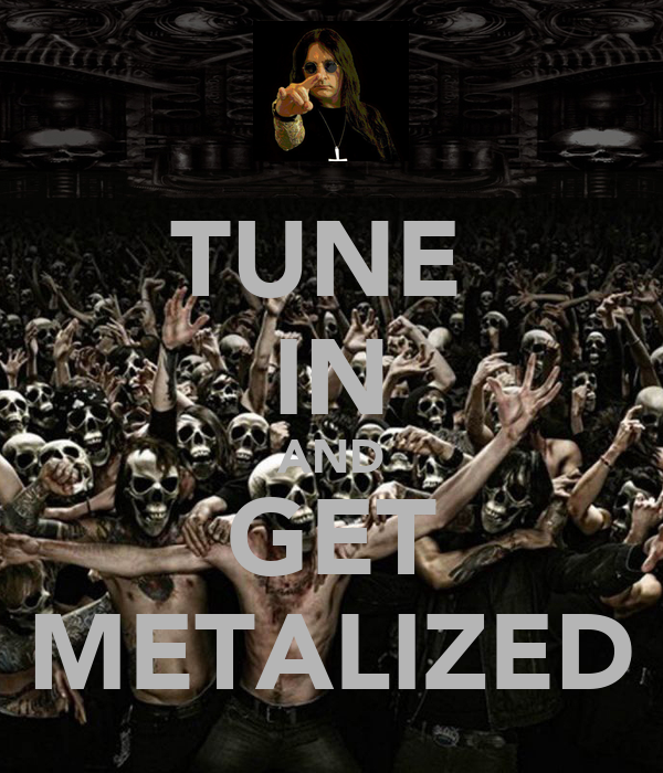 TUNE  IN AND GET METALIZED