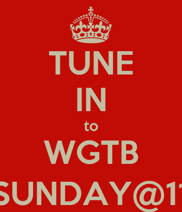 TUNE IN to WGTB SUNDAY@11