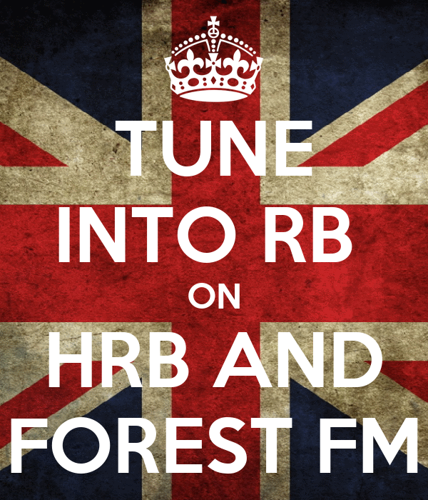 TUNE INTO RB  ON HRB AND FOREST FM