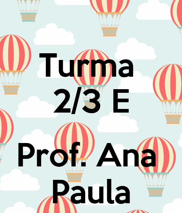 Turma  2/3 E  Prof. Ana  Paula