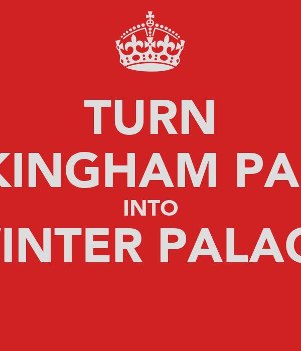TURN BUCKINGHAM PALACE INTO WINTER PALACE