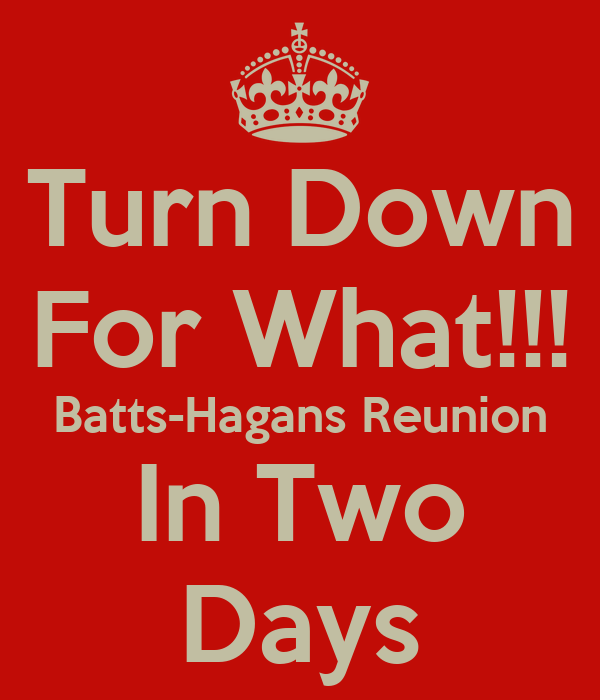 Turn Down For What!!! Batts-Hagans Reunion In Two Days