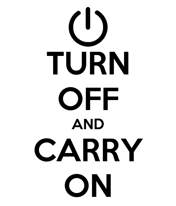 TURN OFF AND CARRY ON