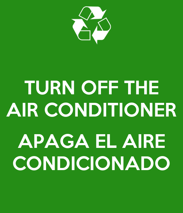 TURN OFF THE AIR CONDITIONER  APAGA EL AIRE CONDICIONADO