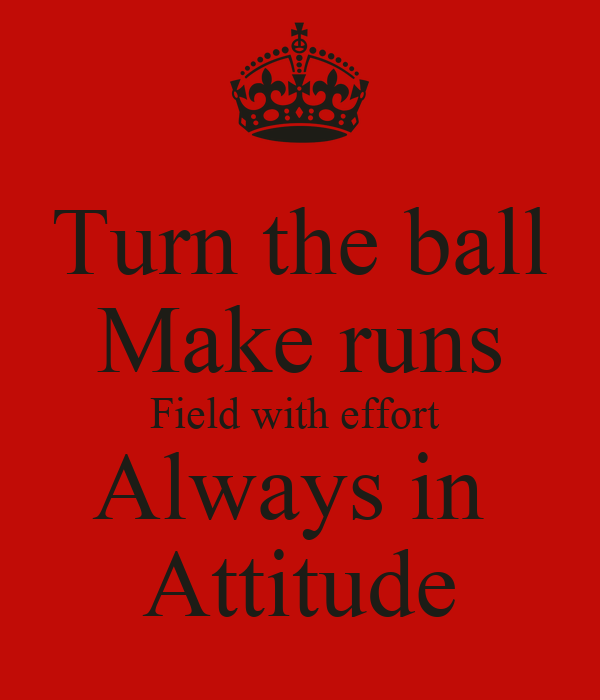 Turn the ball Make runs Field with effort  Always in  Attitude