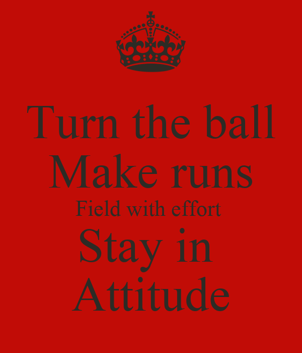 Turn the ball Make runs Field with effort  Stay in  Attitude