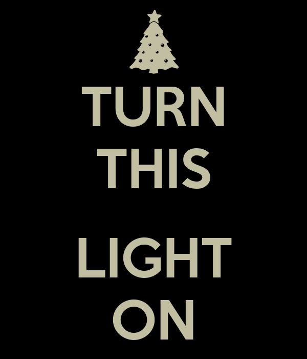 TURN THIS  LIGHT ON
