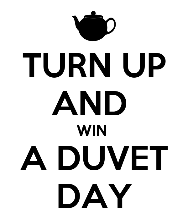 TURN UP AND  WIN  A DUVET DAY