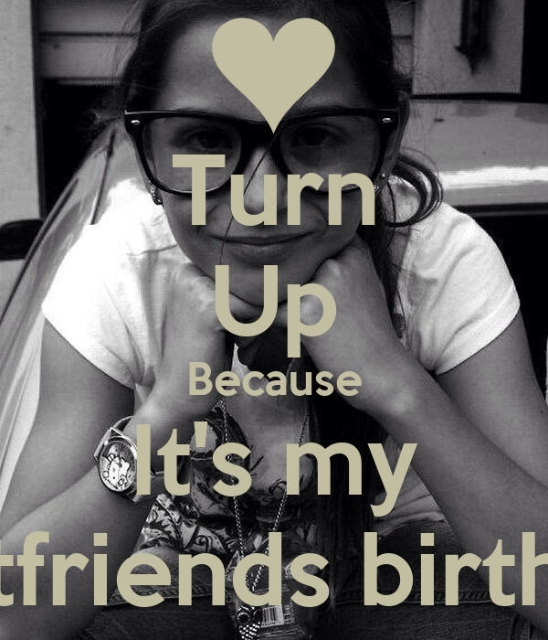 Turn Up Because It's my Bestfriends birthday