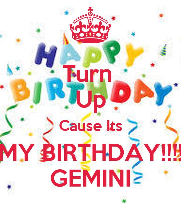 Turn  Up Cause Its MY BIRTHDAY!!!! GEMINI