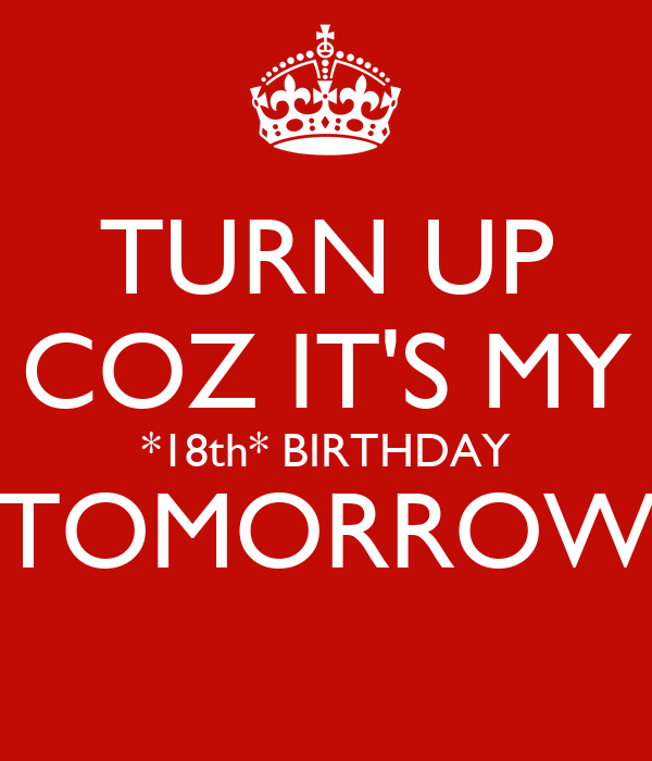 TURN UP COZ IT'S MY *18th* BIRTHDAY TOMORROW Poster