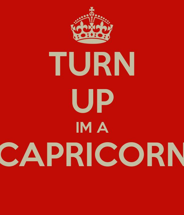 TURN UP IM A CAPRICORN