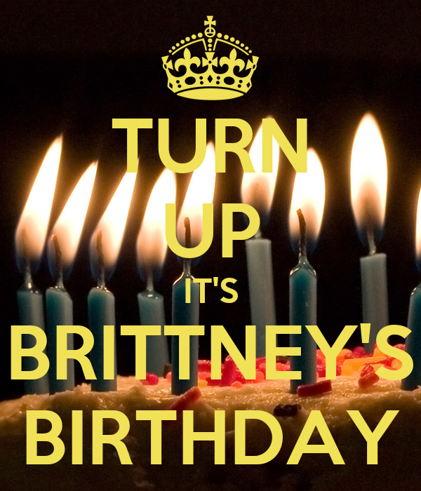 TURN UP IT'S BRITTNEY'S BIRTHDAY