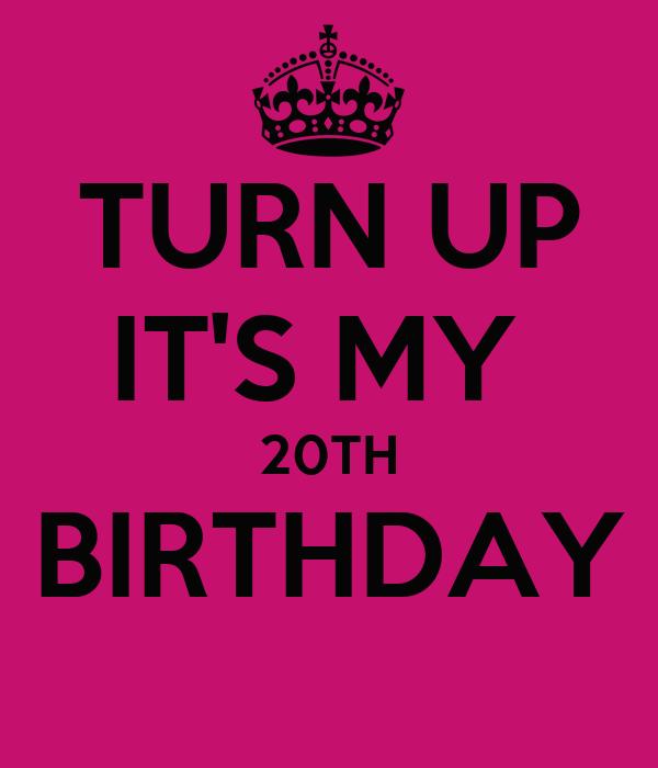 TURN UP IT'S MY  20TH BIRTHDAY