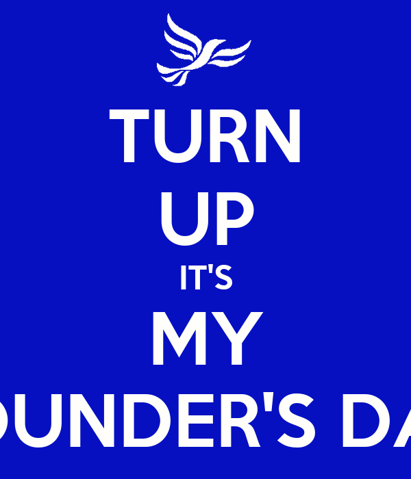 TURN UP IT'S MY FOUNDER'S DAY