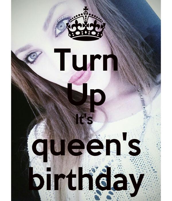 Turn Up It's  queen's birthday