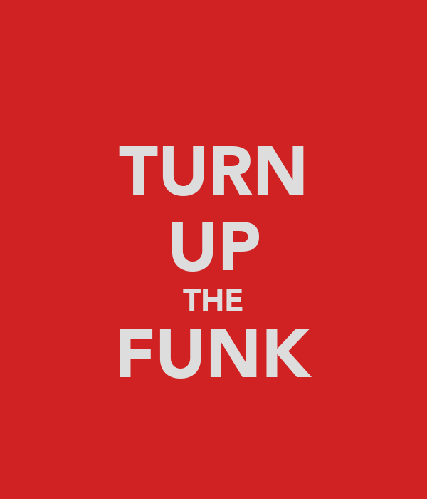 TURN UP THE FUNK