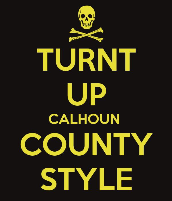 TURNT UP CALHOUN  COUNTY STYLE