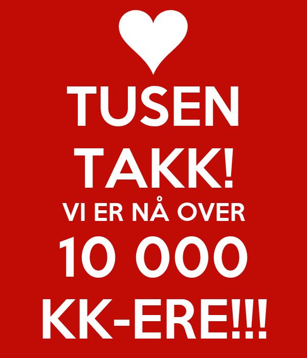 TUSEN TAKK! VI ER NÅ OVER 10 000 KK-ERE!!!
