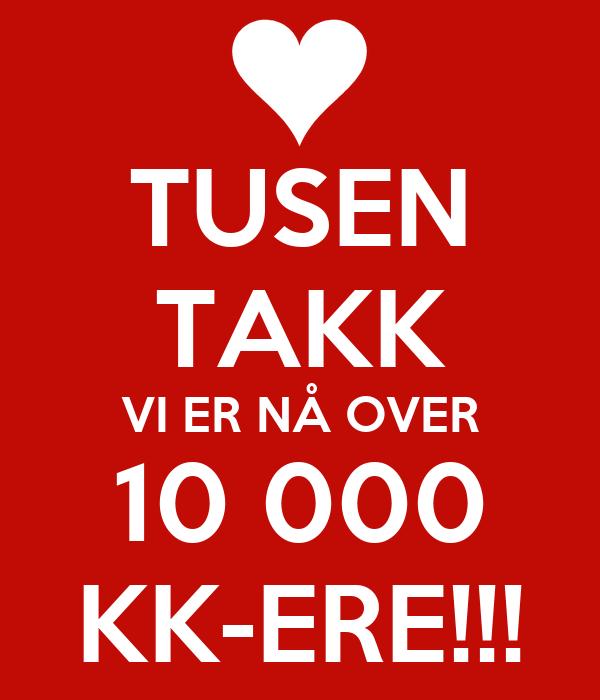 TUSEN TAKK VI ER NÅ OVER 10 000 KK-ERE!!!
