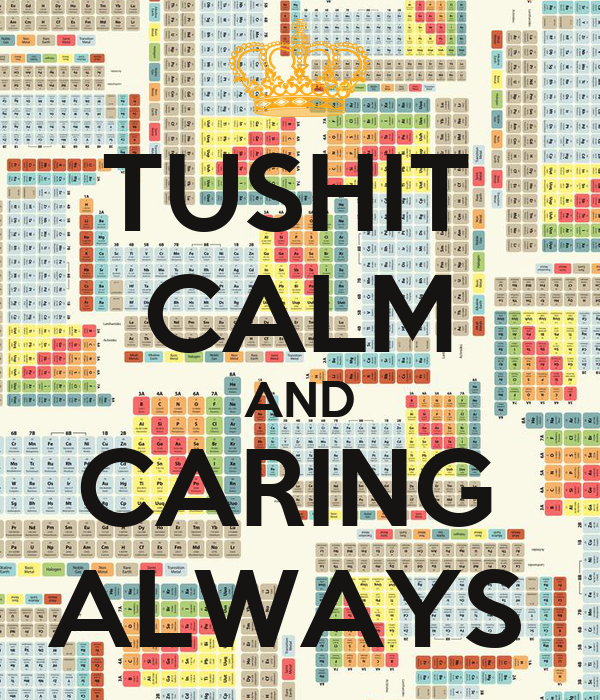 TUSHIT  CALM AND CARING  ALWAYS