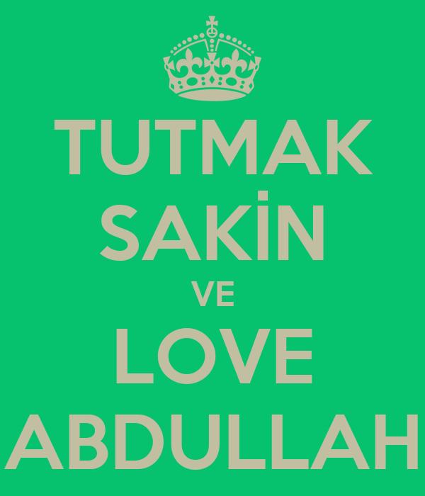 TUTMAK SAKİN VE LOVE ABDULLAH