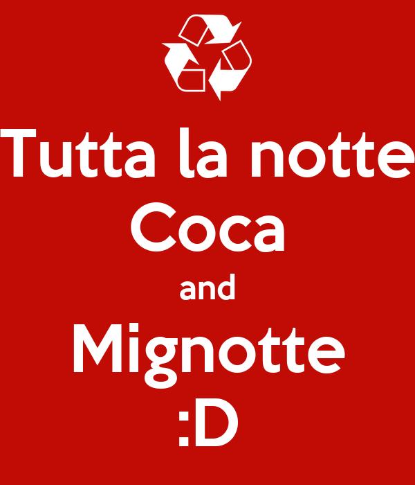 Tutta la notte Coca and Mignotte :D