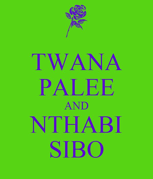 TWANA PALEE AND NTHABI SIBO