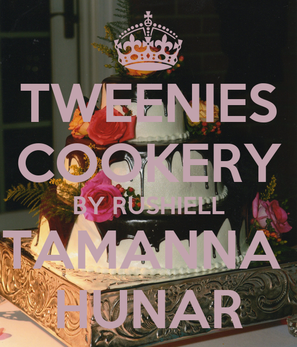 TWEENIES COOKERY BY RUSHIELL TAMANNA  HUNAR