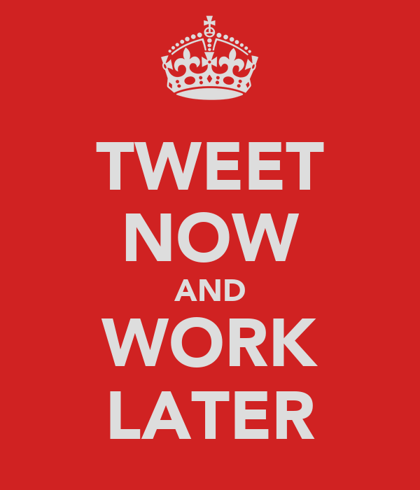 TWEET NOW AND WORK LATER