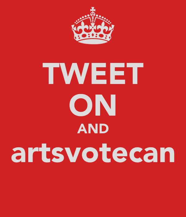 TWEET ON AND artsvotecan