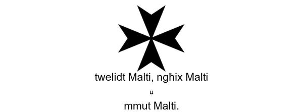 twelidt Malti, ngħix Malti u mmut Malti.