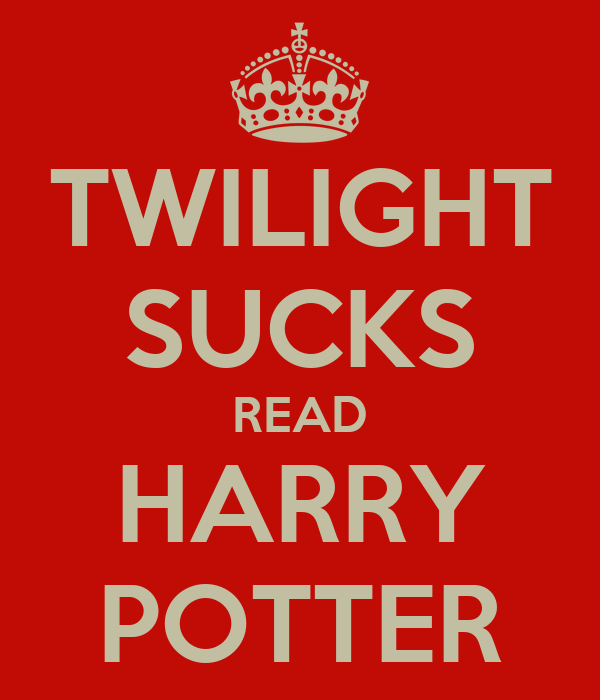 TWILIGHT SUCKS READ HARRY POTTER