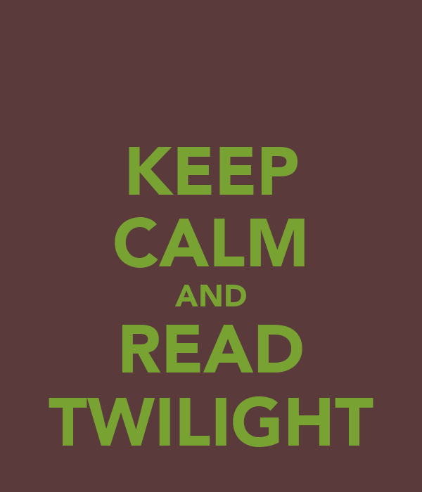 KEEP CALM AND READ TWILIGHT
