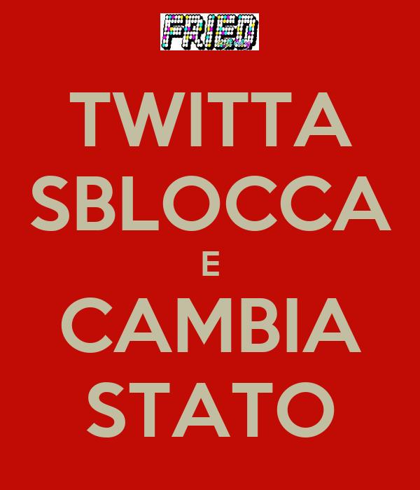 TWITTA SBLOCCA E CAMBIA STATO
