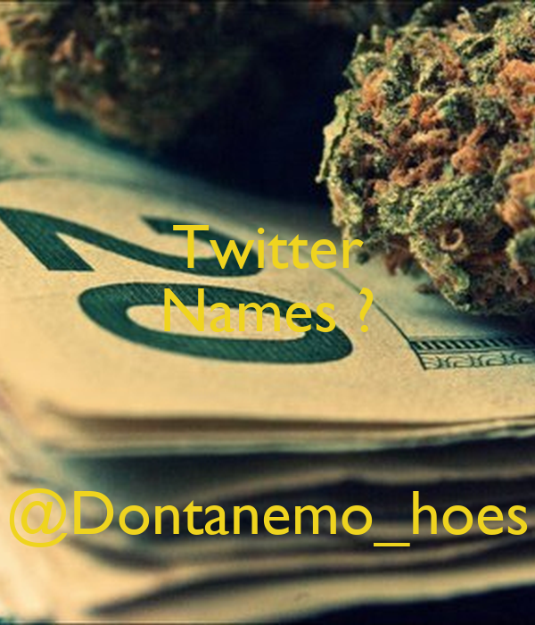 Twitter Names ?   @Dontanemo_hoes