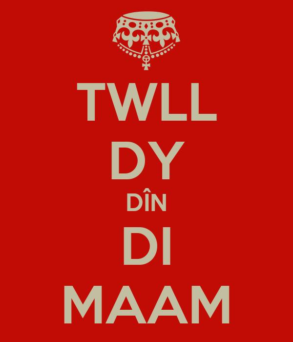 TWLL DY DÎN DI MAAM