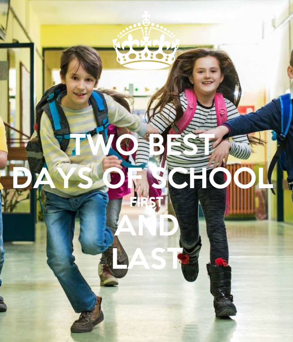 TWO BEST  DAYS OF SCHOOL  FIRST AND LAST