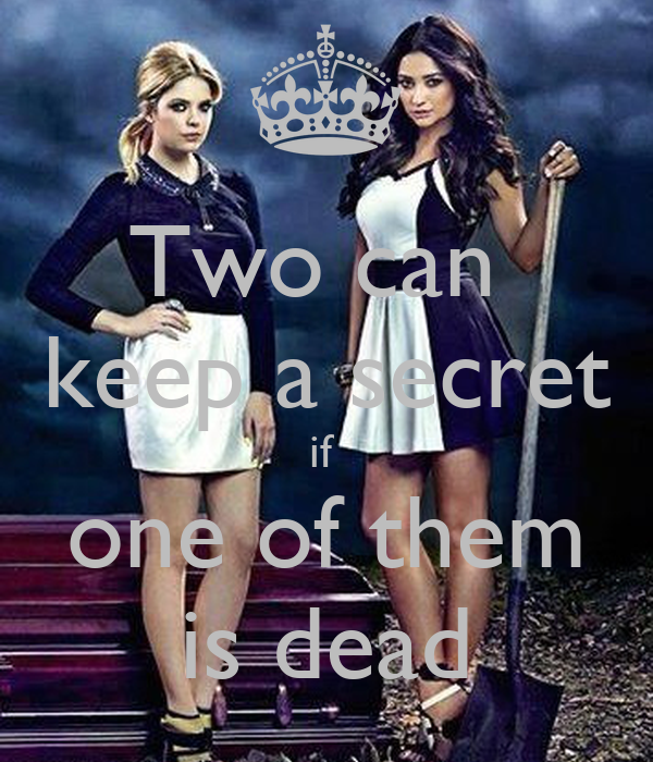 Two can  keep a secret if  one of them is dead