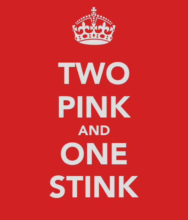 TWO PINK AND ONE STINK