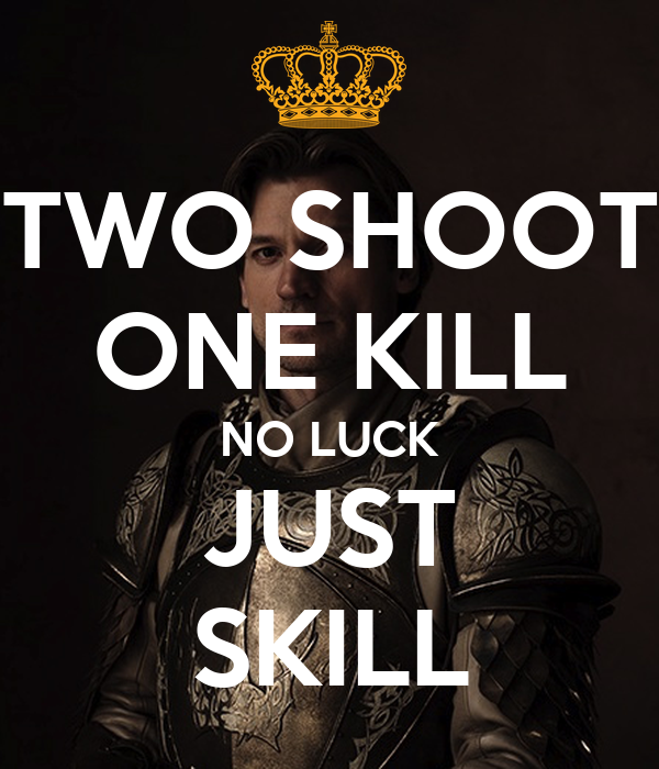 TWO SHOOT ONE KILL NO LUCK JUST SKILL