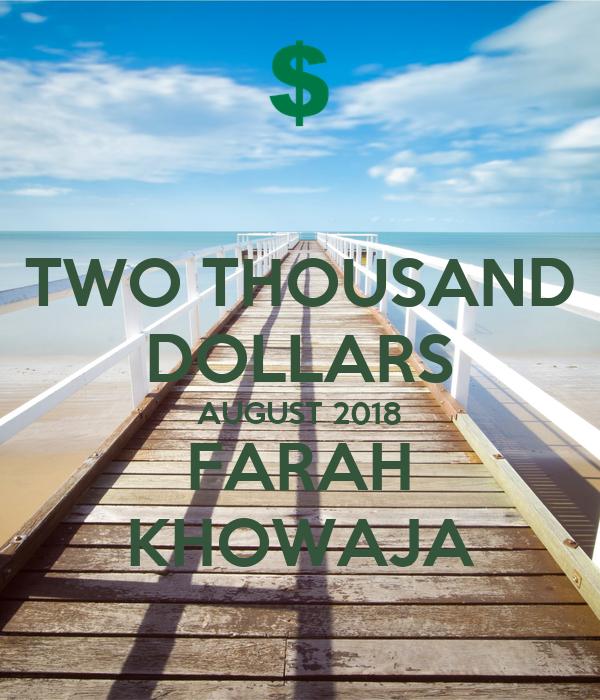 TWO THOUSAND DOLLARS AUGUST 2018 FARAH KHOWAJA