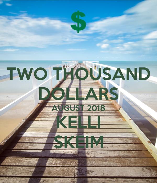 TWO THOUSAND DOLLARS AUGUST 2018 KELLI SKEIM